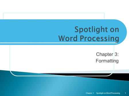 Chapter 3: Formatting Spotlight on Word ProcessingChapter 31.