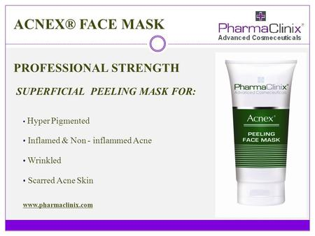 ACNEX® FACE MASK PROFESSIONAL STRENGTH SUPERFICIAL PEELING MASK FOR: Hyper Pigmented Inflamed & Non - inflammed Acne Wrinkled Scarred Acne Skin www.pharmaclinix.com.