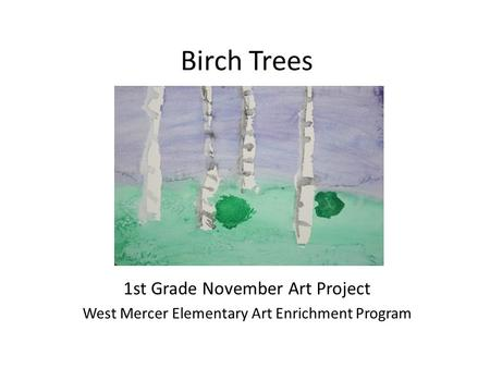 Birch Trees 1st Grade November Art Project West Mercer Elementary Art Enrichment Program.