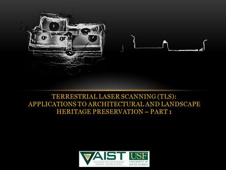 TERRESTRIAL LASER SCANNING (TLS): APPLICATIONS TO ARCHITECTURAL AND LANDSCAPE HERITAGE PRESERVATION – PART 1.