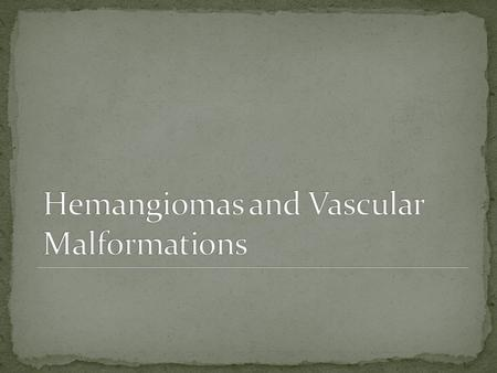 Infantile Hemangiomas Most common vascular tumor of infancy 10% More common in Caucasians Females Premature infants Placental abnormalities Location >50%