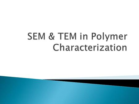  Scanning Electron Microscopy (SEM) ◦ Uses ◦ Sample Preparation ◦ Instrument ◦ Principles ◦ Micrographs  Transmission Electron Microscopy (TEM) ◦ Uses.