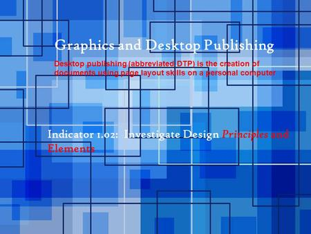 Graphics and Desktop Publishing Desktop publishing (abbreviated DTP) is the creation of documents using page layout skills on a personal computer Indicator.