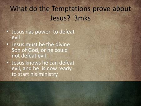 What do the Temptations prove about Jesus? 3mks Jesus has power to defeat evil Jesus must be the divine Son of God, or he could not defeat evil Jesus knows.
