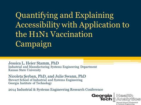 Quantifying and Explaining Accessibility with Application to the H1N1 Vaccination Campaign Jessica L. Heier Stamm, PhD Industrial and Manufacturing Systems.