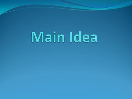 What is a main idea? The most important, or main, idea in the paragraph or passage. Many times you will find it in the FIRST sentence, but it can be found.