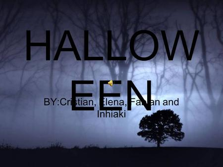 HALLOW EEN BY:Cristian, Elena, Fabian and Inhiaki.