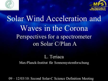 Solar Wind Acceleration and Waves in the Corona Perspectives for a spectrometer on Solar C/Plan A L. Teriaca Max-Planck-Institut für Sonnensystemforschung.