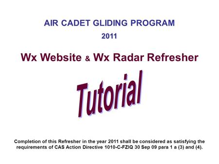 AIR CADET GLIDING PROGRAM Wx Website & Wx Radar Refresher 2011 Completion of this Refresher in the year 2011 shall be considered as satisfying the requirements.