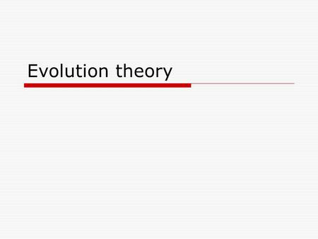 Evolution theory. What does it say? Evolutionary theory states that all organisms have developed from previous organisms and that all living things have.