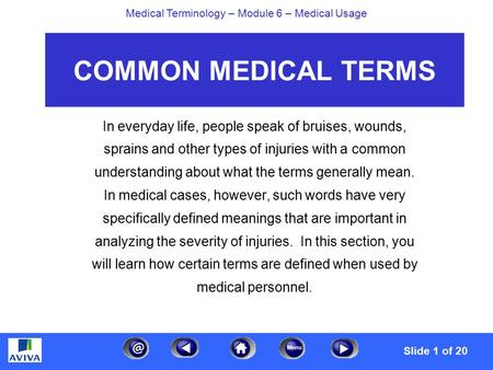 Menu Medical Terminology – Module 6 – Medical Usage COMMON MEDICAL TERMS In everyday life, people speak of bruises, wounds, sprains and other types of.