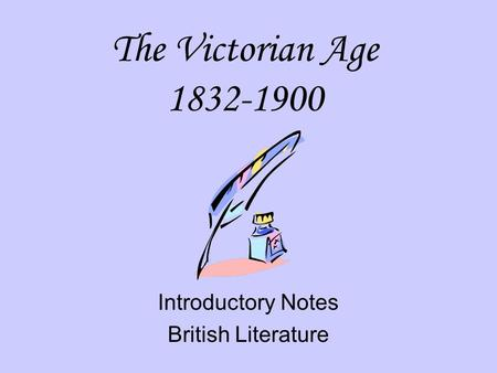 The Victorian Age 1832-1900 Introductory Notes British Literature.