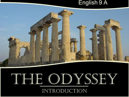 The Odyssey Introduction English 9 A. Simple Definition A story of Epic proportions Definition: An extended narrative poem recounting actions, travels,