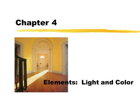 Chapter 4 Elements: Light and Color Elements: Light and color zColor is an influential element of design  cheering or relaxing, depressing, distressful.