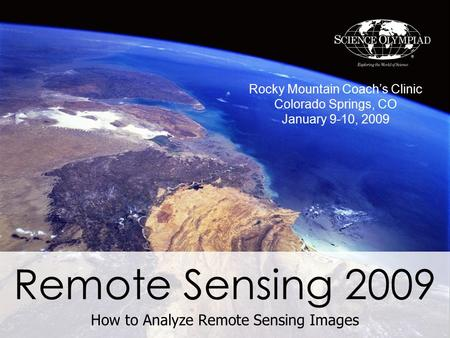 Remote Sensing 2009 How to Analyze Remote Sensing Images Rocky Mountain Coach's Clinic Colorado Springs, CO January 9-10, 2009.