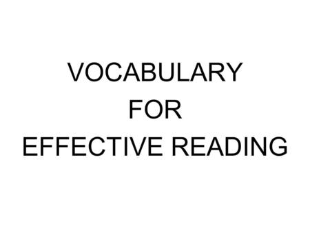 VOCABULARY FOR EFFECTIVE READING How Do You Guess The Meaning Of An Unfamiliar Word? There are words or phrases around an unfamiliar word that can help.