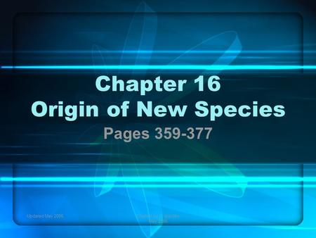 Updated May 2006Created by C. Ippolito May 2006 Chapter 16 Origin of New Species Pages 359-377.