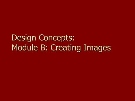 Design Concepts: Module B: Creating <strong>Images</strong>. Goals Understand how what dithering and gamma areUnderstand how what dithering and gamma are Understand how.