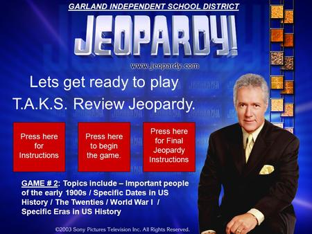 Lets get ready to play T.A.K.S. Review Jeopardy. Press here for Instructions Press here to begin the game. GAME # 2: Topics include – Important people.