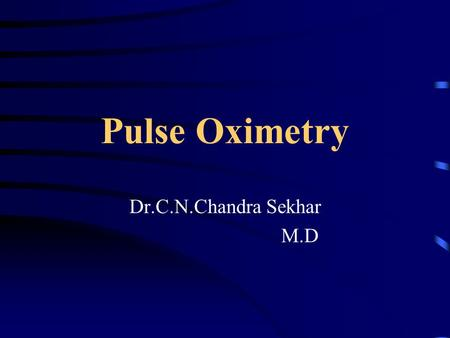 Pulse Oximetry Dr.C.N.Chandra Sekhar M.D. Oxygenation Oxygen tension Oxygen content Oxygen saturation.