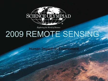 2009 REMOTE SENSING Human Impact on Environment. Presented by Mark A. Van Hecke National Event Supervisor Earth-Space Science Event Trainer Anchor Bay.