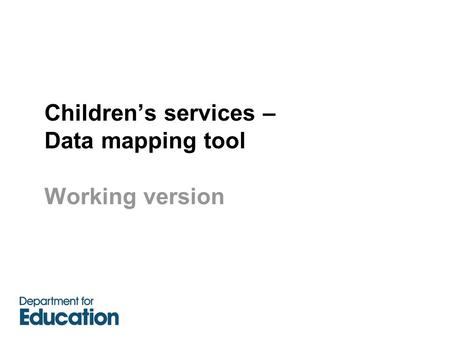 Children's services – Data mapping tool Working version.