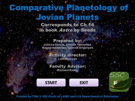 Comparative Planetology of Jovian Planets START EXIT Funded by Title V HIS Grant at LAMC and U.S Department of Education Corresponds to Ch 14 in book Astro.