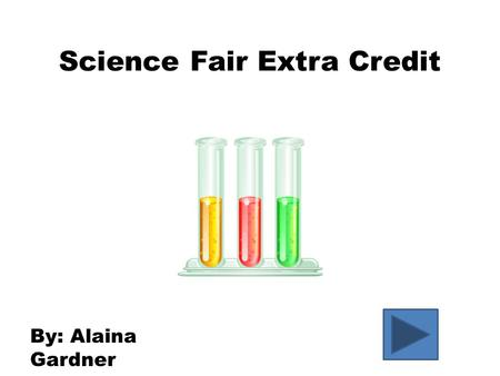 Science Fair Extra Credit By: Alaina Gardner. QuestionQuestion and HypothesisandHypothesis Steps Supplies Process Hyper Links Conclusion.