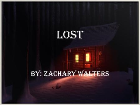 Lost by: Zachary Walters. O n one snowy night in a cabin in the woods, lived Tom and Nanuk. It was getting colder, and Nanuk was loving it because.