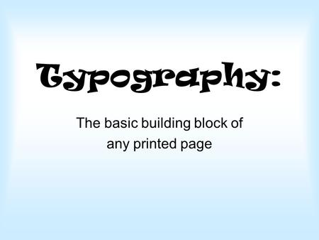 Typography: The basic building block of any printed page.