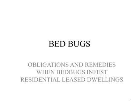 BED BUGS OBLIGATIONS AND REMEDIES WHEN BEDBUGS INFEST RESIDENTIAL LEASED DWELLINGS 1.