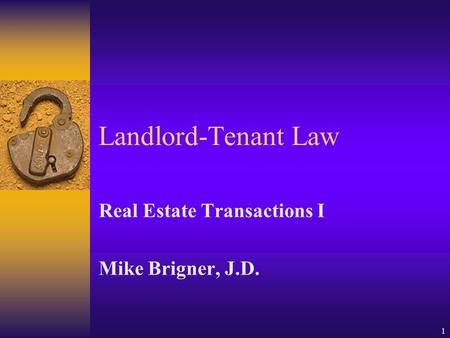 1 Landlord-Tenant Law Real Estate Transactions I Mike Brigner, J.D.