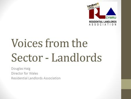 Voices from the Sector - Landlords Douglas Haig Director for Wales Residential Landlords Association.
