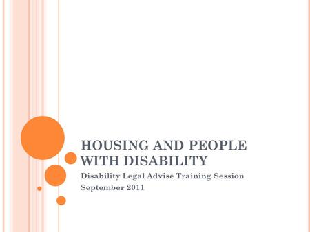 HOUSING AND PEOPLE WITH DISABILITY Disability Legal Advise Training Session September 2011.