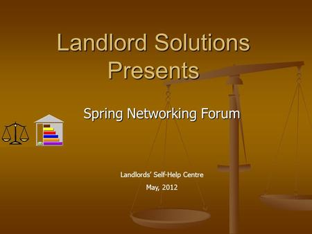 Landlord Solutions Presents Spring Networking Forum Landlords' Self-Help Centre May, 2012.