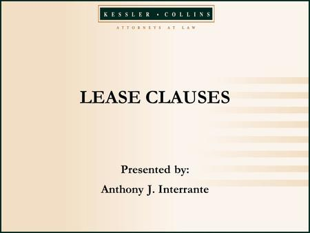 LEASE CLAUSES Presented by: Anthony J. Interrante.
