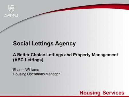 Housing Services Social Lettings Agency A Better Choice Lettings and Property Management (ABC Lettings) Sharon Williams Housing Operations Manager.