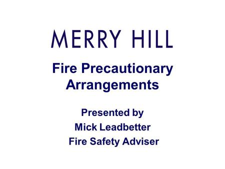 Fire Precautionary Arrangements Presented by Mick Leadbetter Fire Safety Adviser.