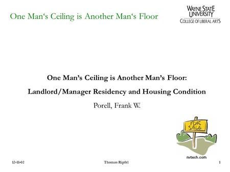 One Man's Ceiling is Another Man's Floor 12-11-02Thomas Ripfel1 One Man's Ceiling is Another Man's Floor: Landlord/Manager Residency and Housing Condition.