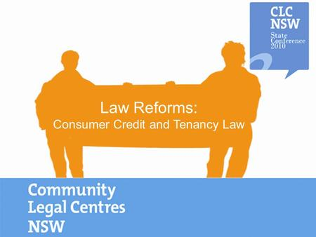 Law Reforms: Consumer Credit and Tenancy Law. NSW Tenancy Law Update Presented by: Grant Arbuthnot, Principal Solicitor & Ken Beilby, Litigation Solicitor.