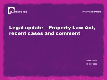 Legal update – Property Law Act, recent cases and comment Peter Leman 15 May 2009.