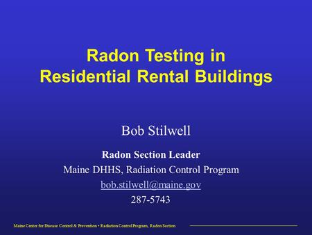 Maine Center for Disease Control & Prevention Radiation Control Program, Radon Section Radon Section Leader Maine DHHS, Radiation Control Program