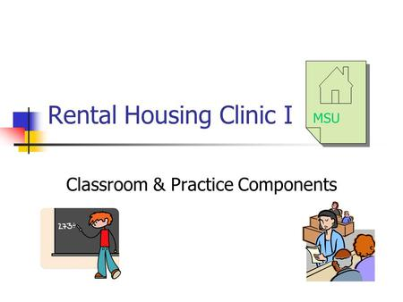 Rental Housing Clinic I Classroom & Practice Components MSU.