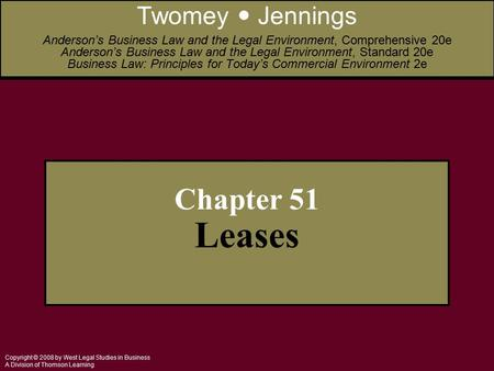 Copyright © 2008 by West Legal Studies in Business A Division of Thomson Learning Chapter 51 Leases Twomey Jennings Anderson's Business Law and the Legal.