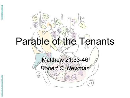 Parable of the Tenants Matthew 21:33-46 Robert C. Newman Abstracts of Powerpoint Talks - newmanlib.ibri.org -newmanlib.ibri.org.