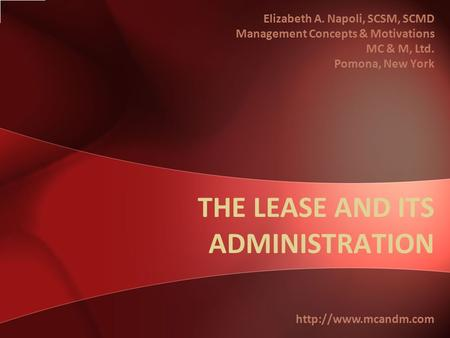 THE LEASE AND ITS ADMINISTRATION Elizabeth A. Napoli, SCSM, SCMD Management Concepts & Motivations MC & M, Ltd. Pomona, New York