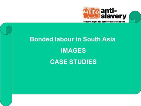 Bonded labour in South Asia IMAGES CASE STUDIES. BONDED LABOUR IN BRICK KILNS - INDIA.