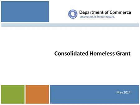 Consolidated Homeless Grant May 2014. Overview Guidelines Review Housing and Essential Needs Targeted Prevention Assessments, Stability Plans, and Rent.