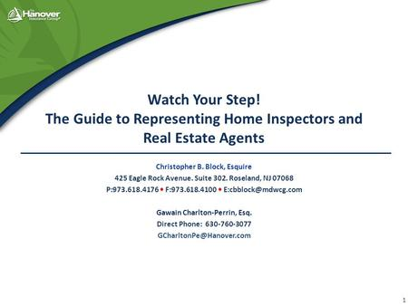 Watch Your Step! The Guide to Representing Home Inspectors and Real Estate Agents Christopher B. Block, Esquire 425 Eagle Rock Avenue. Suite 302. Roseland,