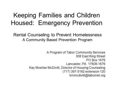 Keeping Families and Children Housed: Emergency Prevention Rental Counseling to Prevent Homelessness A Community Based Prevention Program A Program of.
